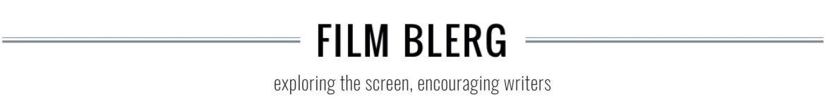 Film Blerg - Exploring the screen, encouraging writers